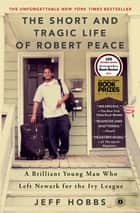 The Short and Tragic Life of Robert Peace ebook by Jeff Hobbs