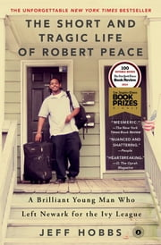 The Short and Tragic Life of Robert Peace - A Brilliant Young Man Who Left Newark for the Ivy League ebook by Jeff Hobbs