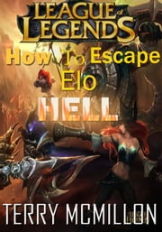 League of Legends Guide: How To Escape Elo Hell ebook by Terry Mcmillon