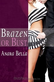 Brazen or Bust ebook by Anara Bella