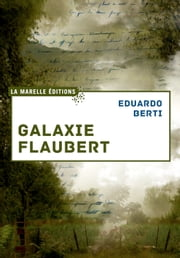 Galaxie Flaubert ebook by Eduardo Berti