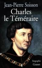 Charles le Téméraire ebook by Jean-Pierre Soisson