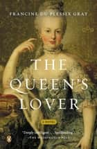 The Queen's Lover - A Novel ebook by Francine Du Plessix Gray