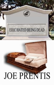 Eric Hated Being Dead ebook by Joe Prentis
