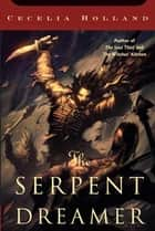 The Serpent Dreamer ebook by Cecelia Holland