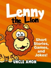 Lenny the Lion: Short Stories, Games, and Jokes! ebook by Uncle Amon