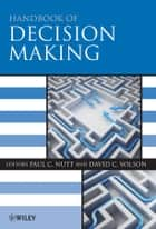 Handbook of Decision Making ebook by Paul C. Nutt, David C. Wilson