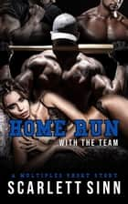 Home Run With The Team: A Multiples Short Story - Sports & Sin Series, #2 ebook by Scarlett Sinn