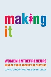 Making It - Women Entrepreneurs Reveal Their Secrets of Success ebook by Lou Gimson,Allison Mitchell