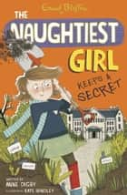 Naughtiest Girl 5: The Naughtiest Girl Keeps a Secret ebook by Anne Digby,Anne Digby