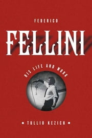 Federico Fellini - His Life and Work ebook by Tullio Kezich,Minna Proctor