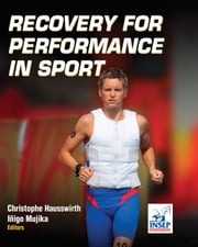 Recovery for Performance in Sport ebook by Institut National du Sport,de l'Expertise et de la Performance,ChristopheHausswirth,Inigo Mujika