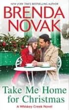 Take Me Home for Christmas (Whiskey Creek, Book 5) ebook by Brenda Novak