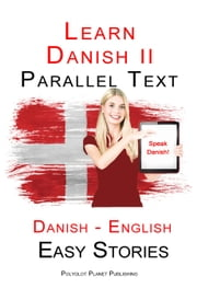 Learn Danish II - Parallel Text - Easy Stories (Danish - English) ebook by Polyglot Planet Publishing