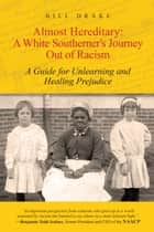 Almost Hereditary: A White Southerner's Journey Out of Racism ebook by Bill Drake