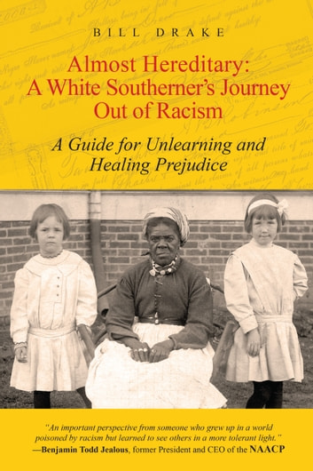 Almost Hereditary: A White Southerner's Journey Out of Racism - A Guide for Unlearning and Healing Prejudice ebook by Bill Drake