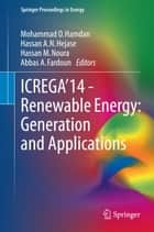 ICREGA'14 - Renewable Energy: Generation and Applications ebook by Mohammad O. Hamdan,Hassan A.N. Hejase,Hassan M. Noura,Abbas A. Fardoun