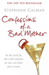 Confessions of a Bad Mother ebook by Stephanie Calman