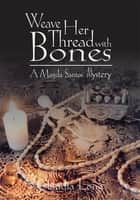 Weave Her Thread with Bones: a Magda Santos Mystery - A Magda Santos Mystery ebook by