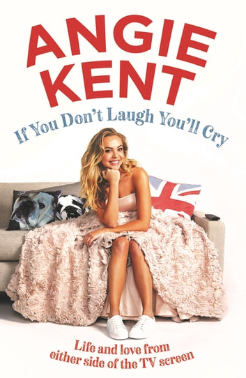 If You Don't Laugh You'll Cry - Life and love from either side of the TV screen ebook by Angie Kent