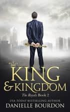 King and Kingdom ebook by Danielle Bourdon