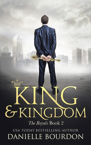 King and Kingdom - The Royals Book 2 ebook by Danielle Bourdon