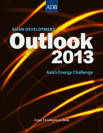 Asian Development Outlook 2013 - Asia's Energy Challenge ebook by Asian Development Bank