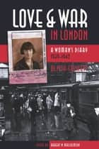 Love and War in London: A Woman's Diary 1939-1942 - A Woman's Diary 1939-1942 ebook by Robert W. Malcolmson, Olivia Cockett