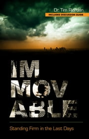 Immovable: Standing Firm in the Last Days ebook by Tim Riordan