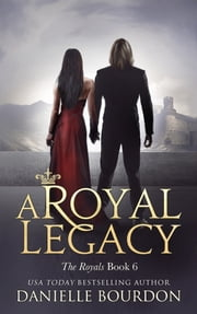 A Royal Legacy - The Royals Book 6 ebook by Danielle Bourdon