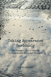 Taking Appearance Seriously - The Dynamic Way of Seeing in Goethe and European Thought ebook by Henri Bortoft