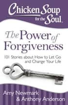 Chicken Soup for the Soul: The Power of Forgiveness ebook by Amy Newmark,Anthony Anderson
