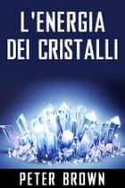 L'Energia dei Cristalli ebook by Peter Brown