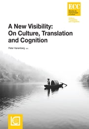 A New Visibility: On Culture, Translation and Cognition ebook by Peter Hanenberg (editor)