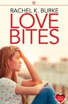 Love Bites ebook by Rachel K Burke