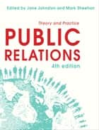Public Relations - Theory and Practice ebook by Jane Johnston, Mark Sheehan