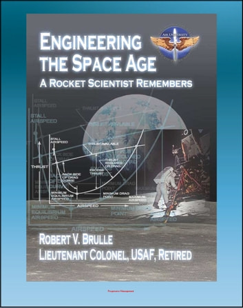 Engineering the Space Age: A Rocket Scientist Remembers - Aeronautical Engineering, Missiles, ICBMs, Manned Spacecraft, Mercury, Gemini, Space Shuttle, McDonnell Aircraft, Cyclogiro eBook by Progressive Management