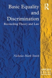Basic Equality and Discrimination - Reconciling Theory and Law ebook by Nicholas Mark Smith
