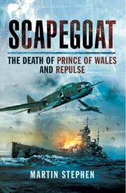 Scapegoat - The Death of Prince of Wales and Repulse ebook by Dr Martin Stephen