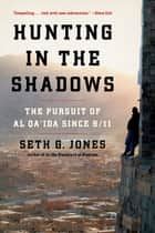 Hunting in the Shadows: The Pursuit of al Qa'ida since 9/11 ebook by Seth G. Jones