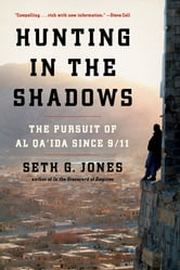 Hunting in the Shadows: The Pursuit of al Qa'ida since 9/11 - The Pursuit of al Qa'ida since 9/11 ebook by Seth G. Jones