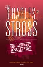 The Atrocity Archives - Book 1 in The Laundry Files ebook by Charles Stross