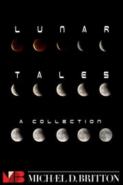 Lunar Tales: an anthology ebook by Michael D. Britton