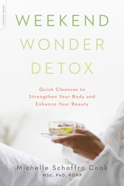 Weekend Wonder Detox - Quick Cleanses to Strengthen Your Body and Enhance Your Beauty ebook by Michelle Schoffro Cook