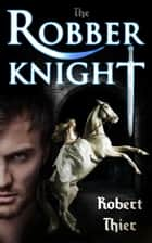 The Robber Knight ebook by Robert Thier