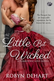A Little Bit Wicked - A Forbidden Love Novel ebook by Robyn DeHart