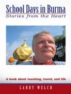 School Days in Burma ebook by LARRY WELCH