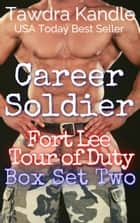 Career Soldier: Fort Lee Tour of Duty Box Set Two ebook by Tawdra Kandle