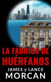La Fábrica de Huérfanos ebook by James Morcan, Lance Morcan