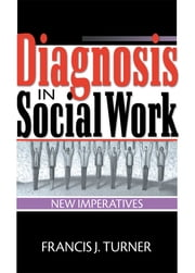 Diagnosis in Social Work - New Imperatives ebook by Francis J Turner